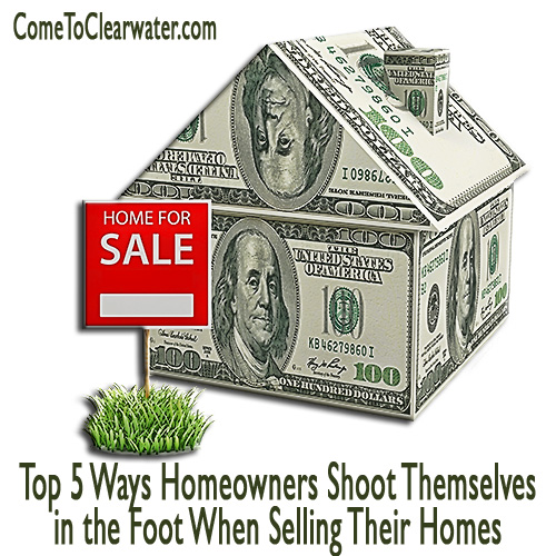 Top 5 Ways Homeowners Shoot Themselves in the Foot When Selling Their Homes