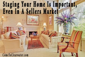 Staging Your Home Is Important, Even In A Sellers Market