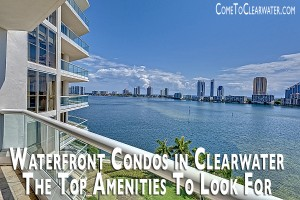 Waterfront Condos in Clearwater - The Top Amenities To Look For