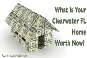 What Is Your Clearwater FL Home Worth Now?