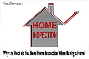 Why the Heck do You Need Home Inspection When Buying a Home?