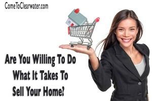 Are You Willing To Do What It Takes To Sell Your Home?