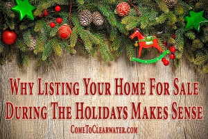 Why List Your Clearwater Home For Sale During The Holidays Makes Sense
