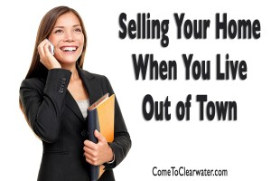 Clearwater Real Estate: Selling Your Home When You Live Out of Town