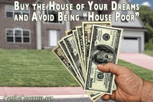 "Buy the House of Your Dreams and  Avoid Being ""House Poor"""