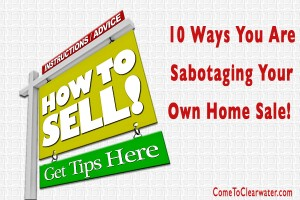 10 Ways You Are Sabotaging Your Own Home Sale!