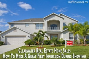 Clearwater Real Estate Home Sales - How To Make A Great First Impression During Showings
