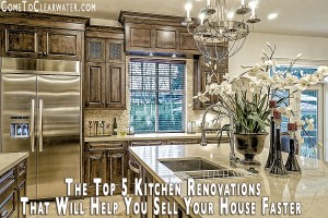 The Top 5 Kitchen Renovations That Will Help You Sell Your House Faster