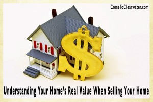 Understanding Your Home's Real Value When Selling Your Home