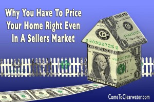 Why You Have To Price Your Home Right Even In A Sellers Market