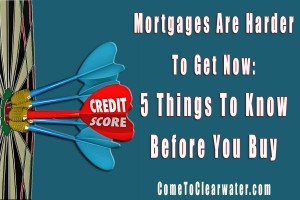 Mortgages Are Harder To Get Now: 5 Things To Know Before You Buy