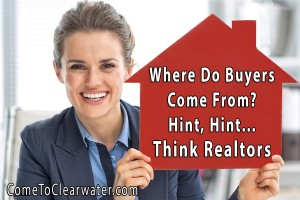 Where Do Buyers Come From? Hint, Hint...Think Realtors