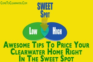 Awesome Tips To Price Your Clearwater Home Right In The Sweet Spot