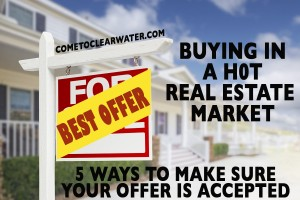 Buying in a Hot Real Estate Market- 5 Ways to Make Sure Your Offer is Accepted