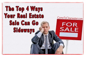 The Top 4 Ways Your Real Estate Sale Can Go Sideways