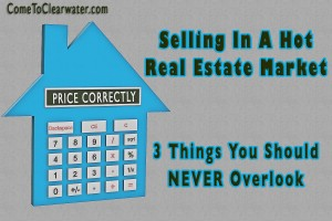 Selling In A Hot Real Estate Market - 3 Things You Should NEVER Overlook