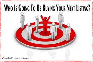 Who Is Going To Be Buying Your Next Listing?
