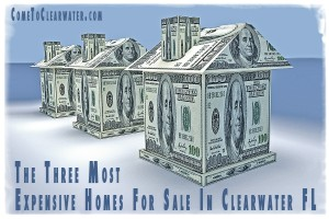 The Three Most Expensive Homes For Sale In Clearwater FL