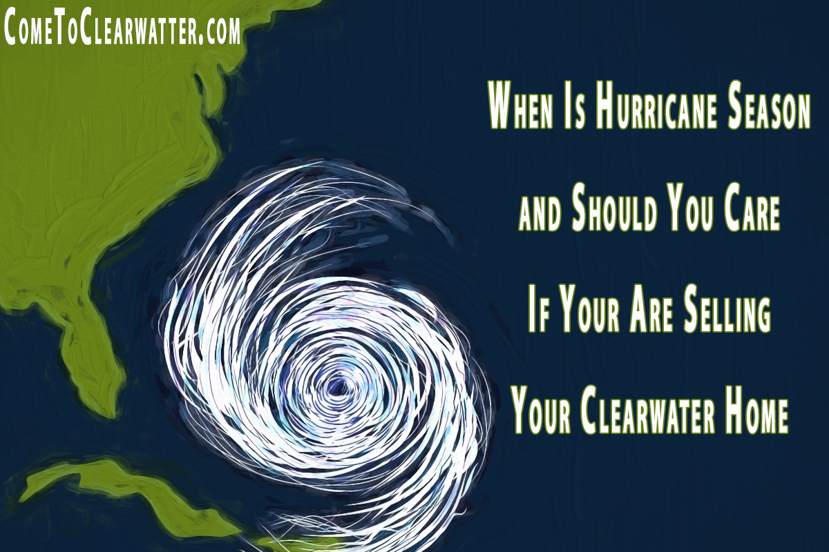 When Is Hurricane Season and Should You Care If Your Are Selling Your Clearwater Home