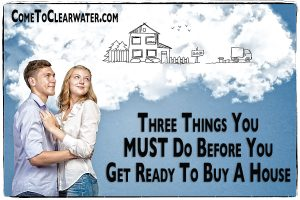 Three Things You MUST Do Before You Get Ready To Buy A House