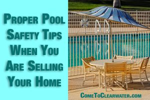 Proper Pool Safety Tips When You Are Selling Your Home