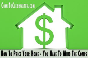 How To Price Your Home - You Have To Mind The Comps