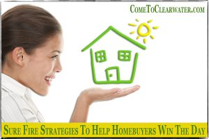 Sure Fire Strategies To Help Homebuyers Win The Day