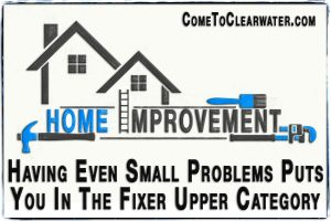 Having Even Small Problems Puts You In The Fixer Upper Category