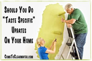 "Should You Do ""Taste Specific"" Updates On Your Home"