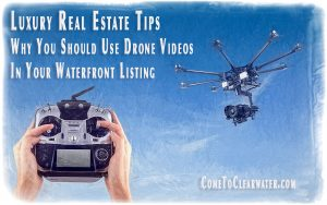 Luxury Real Estate Tips - Why You Should Use Drone Videos In Your Waterfront Listing