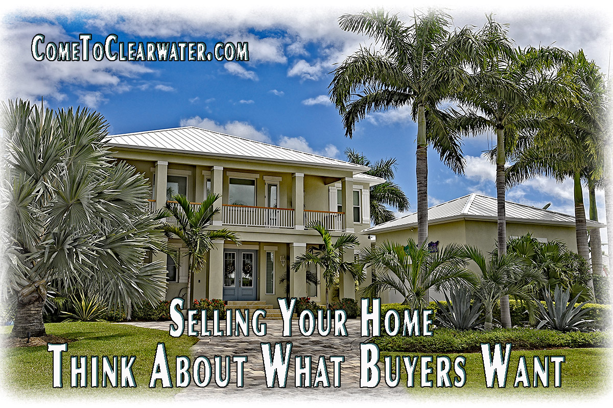 Selling Your Home - Think About What Buyers Want