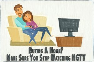 Buying A Home? Make Sure You Stop Watching HGTV