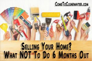 Selling Your Home? What NOT To Do 6 Months Out