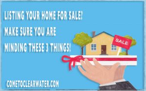 Listing Your Home For Sale? Make Sure You Are Minding These 3 Things!