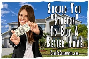 "Should You ""Stretch"" To Buy A Better Home"
