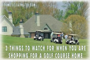 3 Things To Watch For When You Are Shopping For A Golf Course Home