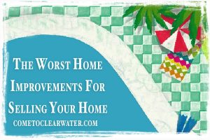 Worst Home Improvements For Selling Your Home