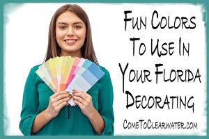 Fun Colors To Use In Your Florida Decorating