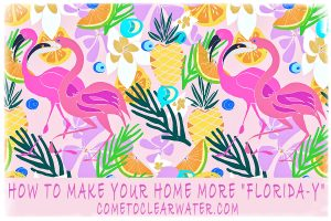"How To Make Your Home More ""Florida-y"""