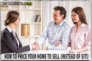 How To Price Your Home To Sell (Instead of Sit!)