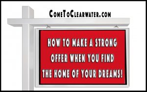 How To Make A Strong Offer When You Find The Home of Your Dreams!