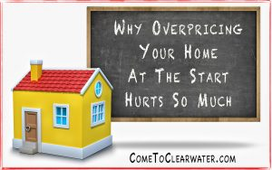 Why Overpricing Your Home At The Start Hurts So Much