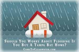 Should You Worry About Flooding If You Buy A Tampa Bay Home?