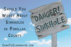 Should You Worry About Sinkholes in Pinellas County