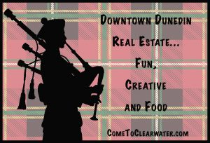 Downtown Dunedin Real Estate… Fun, Creative and Food