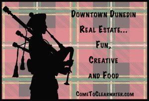 Downtown Dunedin Real Estate… Fun, Creative and Food