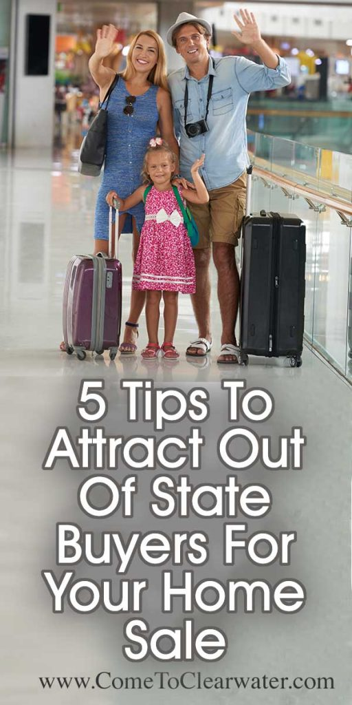 5 Tips To Attract Out Of State Buyers For Your Home Sale… If you have to move away before you can sell your home, some unique problems may crop up! Find a Realtor who is used to working with out of state sellers.