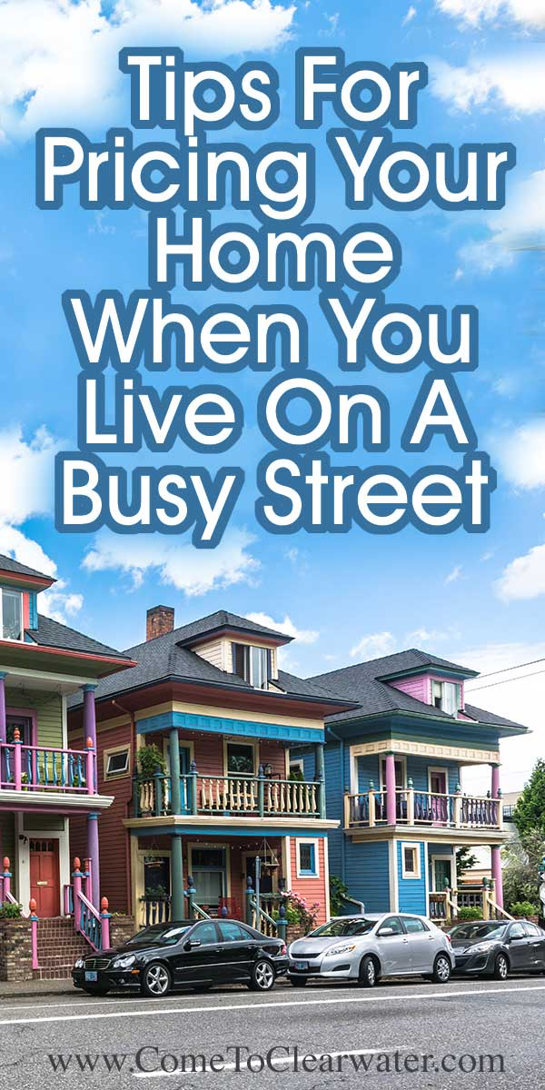 Tips For Pricing Your Home When You Live On A Busy Street... Nothing is trickier than pricing a home that sits on a busy street.