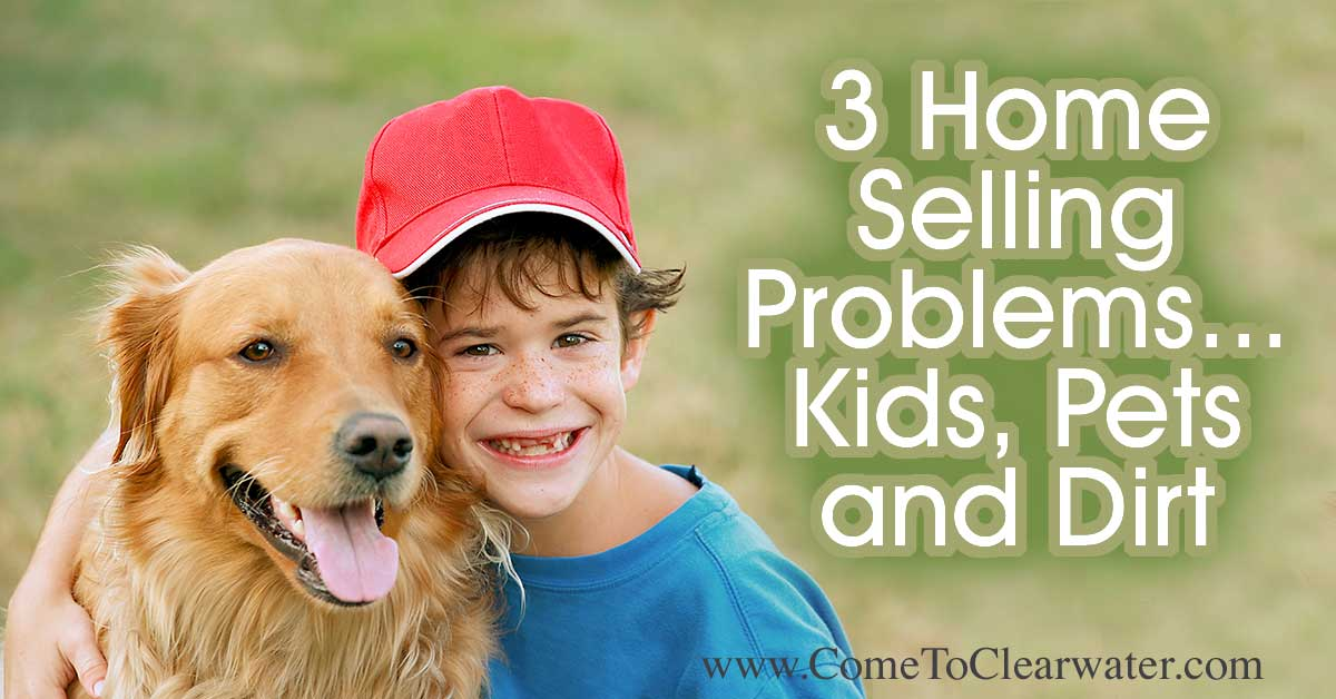 "3 Home Selling Problems... Kids, Pets and Dirt... If you asked your Realtor what the three biggest home selling problems are, they would probably answer ""kids, pets and dirt."" Unfortunately, if you have the first and/or the second, you definitely have an ongoing problem with the third! It can make life crazy for the time span your home is listed for sale. Here are some tips to keep your home show ready and your sanity intact, when selling with kids and pets."