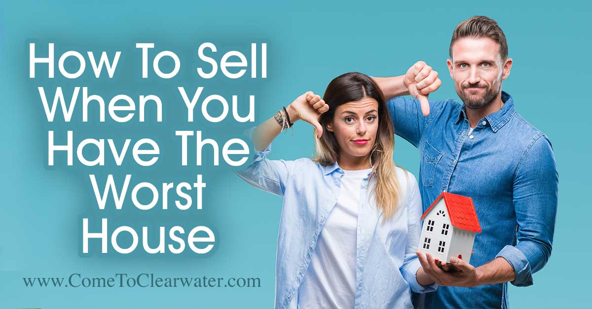 How To Sell Your Home When You Are The Worst House In The Best Neighborhood